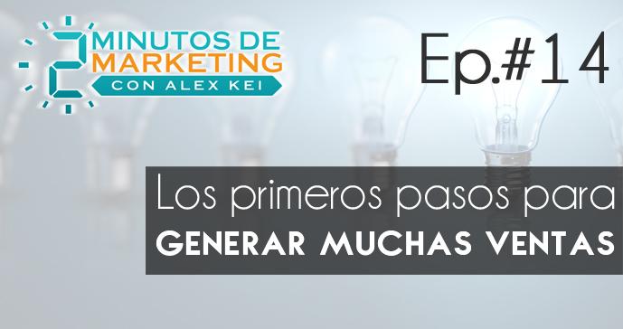 Los primeros pasos para generar muchas ventas [2 min. de Marketing. Ep.#14]